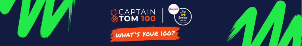 Captain Tom 100 - support Evelina London. What's your 100?